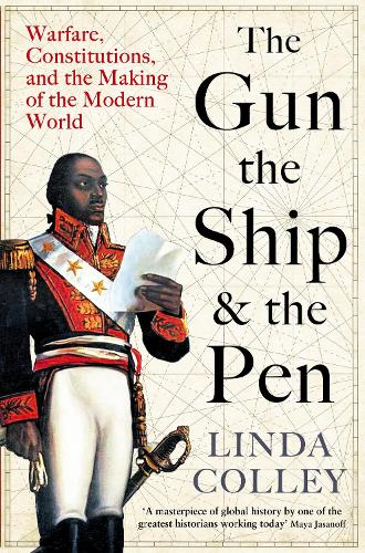 The Gun, the Ship, and the Pen: Warfare, Constitutions and the Making of the Modern World (Hardback)