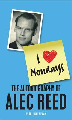 I Love Mondays: The Autobiography of Sir Alec Reed CBE (Hardback)