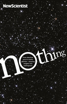 Nothing: From absolute zero to cosmic oblivion - amazing insights into nothingness - New Scientist (Paperback)