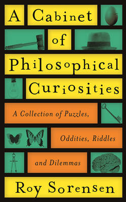 A Cabinet of Philosophical Curiosities: A Collection of Puzzles, Oddities, Riddles and Dilemmas (Hardback)