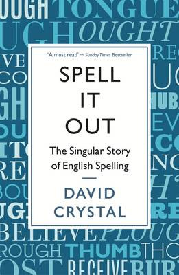 Spell It Out: The singular story of English spelling (Paperback)