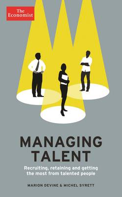 The Economist: Managing Talent: Recruiting, retaining and getting the most from talented people (Hardback)