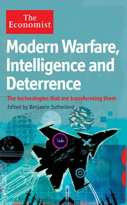 The Economist: Modern Warfare, Intelligence and Deterrence: The technologies that are transforming them (Hardback)