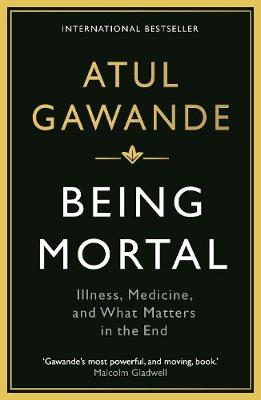 Being Mortal: Illness, Medicine and What Matters in the End - Wellcome Collection (Paperback)