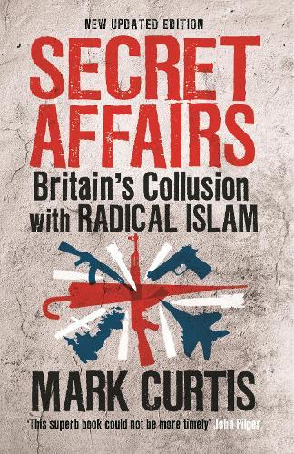 Secret Affairs: Britain's Collusion with Radical Islam (Paperback)