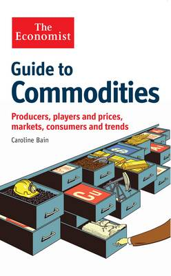 The Economist Guide to Commodities: Producers, players and prices; markets, consumers and trends (Paperback)