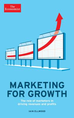 The Economist: Marketing for Growth: The role of marketers in driving revenues and profits (Paperback)