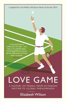 Love Game: A History of Tennis, from Victorian Pastime to Global Phenomenon (Paperback)