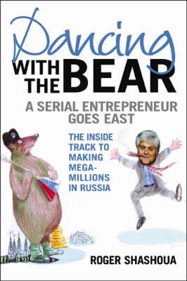 Dancing with the Bear: An Entrepreneur Goes East (Hardback)