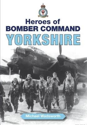 Heroes of Bomber Command - Yorkshire - Aviation History (Paperback)