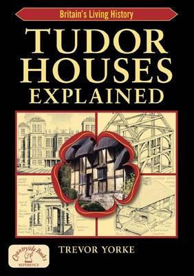 Tudor Houses Explained - England's Living History (Paperback)