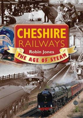 Cheshire Railways: The Age of Steam (Paperback)