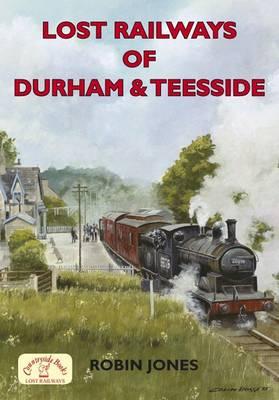 Lost Railways of Durham & Teesside - Lost Railways (Paperback)