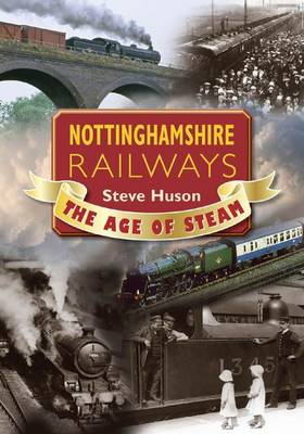 Nottinghamshire Railways: The Age of Steam (Paperback)