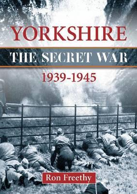 Yorkshire the Secret War 1939-1945 - The Secret War (Paperback)