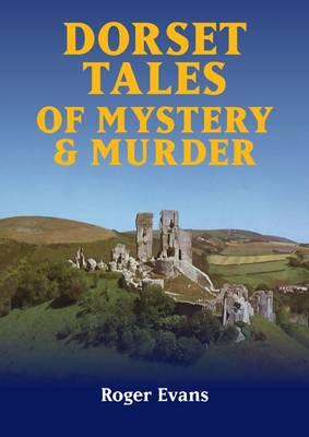 Dorset Tales of Mystery & Murder - Mystery & Murder (Paperback)