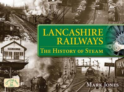 Lancashire Railways: The History of Steam - Age of Steam (Paperback)