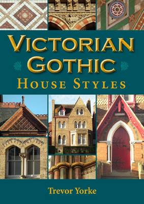 Victorian Gothic House Styles - Britain's Living History (Paperback)