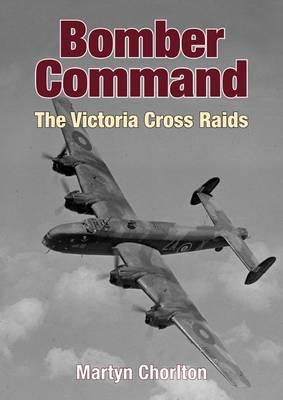 Bomber Command the Victoria Cross Raids (Hardback)