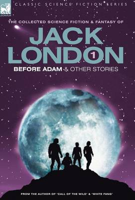 Jack London 1 - Before Adam & other stories (Hardback)