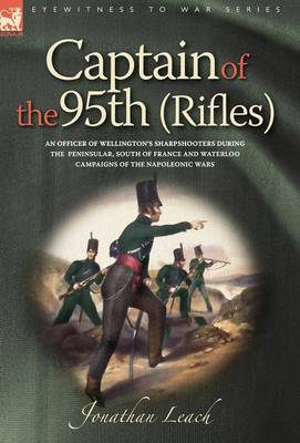 Captain of the 95th (Rifles) an Officer of Wellington's Sharpshooters During (Hardback)