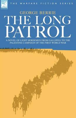 The Long Patrol - A Novel of Light Horsemen from Gallipoli to the Palestine Campaign of the First World War (Paperback)