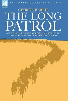 The Long Patrol - A novel of Light Horse men from Gallipoli to the Palestine campaign of the First World War (Hardback)