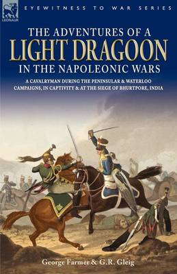 The Adventures of a Light Dragoon in the Napoleonic Wars - A Cavalryman During the Peninsular & Waterloo Campaigns, in Captivity & at the Siege of Bhu (Paperback)