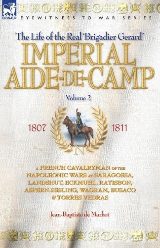 Imperial Aide-De-Camp - A French Cavalryman of the Napoleonic Wars at Saragossa, Landshut, Eckmuhl, Ratisbon, Aspern-Essling, Wagram, Busaco & Torres Vedras (Paperback)