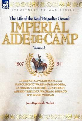 Imperial Aide-De-Camp - A French Cavalryman of the Napoleonic Wars at Saragossa, Landshut, Eckmuhl, Ratisbon, Aspern-Essling, Wagram, Busaco & Torres Vedras (Hardback)