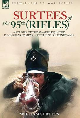Surtees of the 95th Rifles - A Soldier of the 95th (Rifles) in the Peninsular Campaign of the Napoleonic Wars (Hardback)