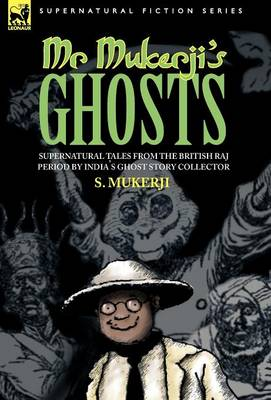 Mr. Mukerji's Ghosts - Supernatural Tales from the British Raj Period by India's Ghost Story Collector (Hardback)