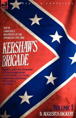 Kershaw's Brigade - volume 1 - South Carolina's Regiments in the American Civil War - Manassas, Seven Pines, Sharpsburg (Antietam), Fredricksburg, Chancellorsville, Gettysburg, Chickamauga, Chattanooga, Fort Sanders & Bean Station. (Paperback)