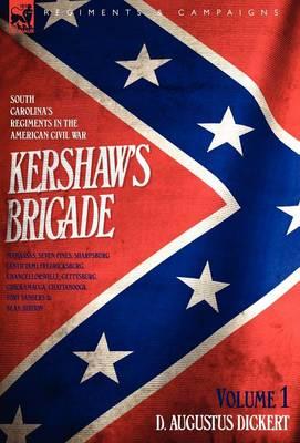 Kershaw's Brigade - volume 1 - South Carolina's Regiments in the American Civil War - Manassas, Seven Pines, Sharpsburg (Antietam), Fredricksburg, Chancellorsville, Gettysburg, Chickamauga, Chattanooga, Fort Sanders & Bean Station. (Hardback)