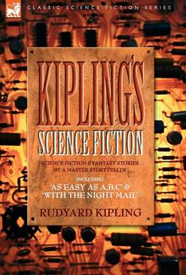 Kiplings Science Fiction - Science Fiction & Fantasy stories by a master storyteller including, 'As Easy as A, B.C' & 'With the Night Mail' (Hardback)