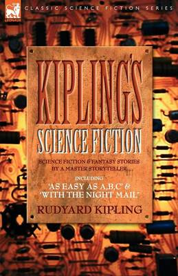 Kiplings Science Fiction - Science Fiction & Fantasy stories by a master storyteller including, 'As Easy as A, B.C' & 'With the Night Mail' (Paperback)