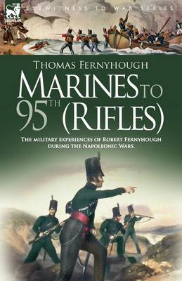 Marines to 95th (Rifles) - The Military Experiences of Robert Fernyhough During the Napoleonic Wars. (Paperback)