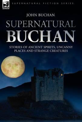 Supernatural Buchan - Stories of ancient spirits uncanny places and strange creatures (Hardback)
