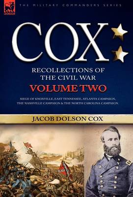 Cox: Personal Recollections of the Civil War-Siege of Knoxville, East Tennessee, Atlanta Campaign, the Nashville Campaign & the North Carolina Campaign - Volume 2 (Hardback)