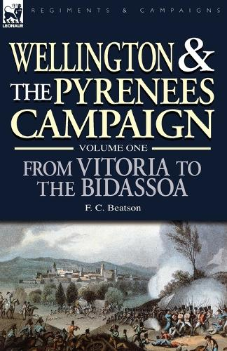 Wellington and the Pyrenees Campaign Volume I: From Vitoria to the Bidassoa (Paperback)