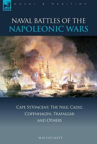 Naval Battles of the Napoleonic Wars: Cape St. Vincent, the Nile, Cadiz, Copenhagen, Trafalgar & Others - Naval & Maritime (Hardback)