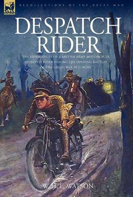 Despatch Rider: The Experiences of a British Army Motorcycle Despatch Rider During the Opening Battles of the Great War in Europe (Hardback)