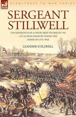 Sergeant Stillwell: The Experiences of a Union Army Soldier of the 61st Illinois Infantry During the American Civil War (Paperback)