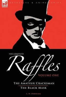The Complete Raffles: 1-The Amateur Cracksman & the Black Mask - Detective & Crime (Hardback)