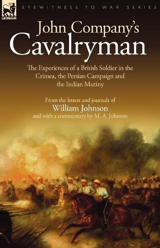 John Company's Cavalryman: the Experiences of a British Soldier in the Crimea, the Persian Campaign and the Indian Mutiny (Paperback)