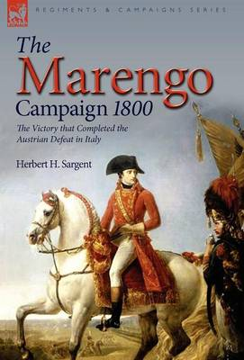 The Marengo Campaign 1800: the Victory that Completed the Austrian Defeat in Italy (Hardback)