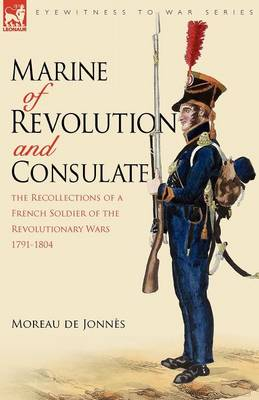 Marine of Revolution & Consulate: The Recollections of a French Soldier of the Revolutionary Wars 1791-1804 - Eyewitness to War (Paperback)