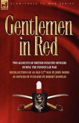 Gentlemen in Red: Two Accounts of British Infantry Officers During the Peninsular War--Recollections of an Old 52nd Man & an Officer of - Eyewitness to War (Paperback)