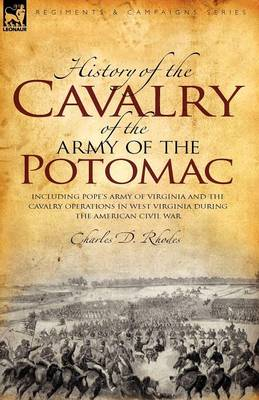 History of the Cavalry of the Army of the Potomac: Including Pope's Army of Virginia and the Cavalry Operations in West Virginia During the American Civil War (Paperback)