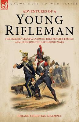 Adventures of a Young Rifleman: The Experiences of a Saxon in the French & British Armies During the Napoleonic Wars (Paperback)